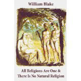 William Blake, All Religions Are One & There Is No Natural Religion