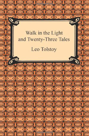 Leo Tolstoy, Walk in the Light and Twenty-Three Tales - The Culturium