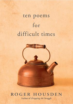 Roger Housden, Ten Poems for Difficult Times - The Culturium