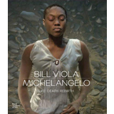 Bill Viola & Michelangelo, Life Death Rebirth