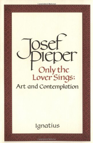 Josef Pieper, Only the Lover Sings - The Culturium
