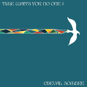 Cheval Sombre, Time Waits for No One - The Culturium
